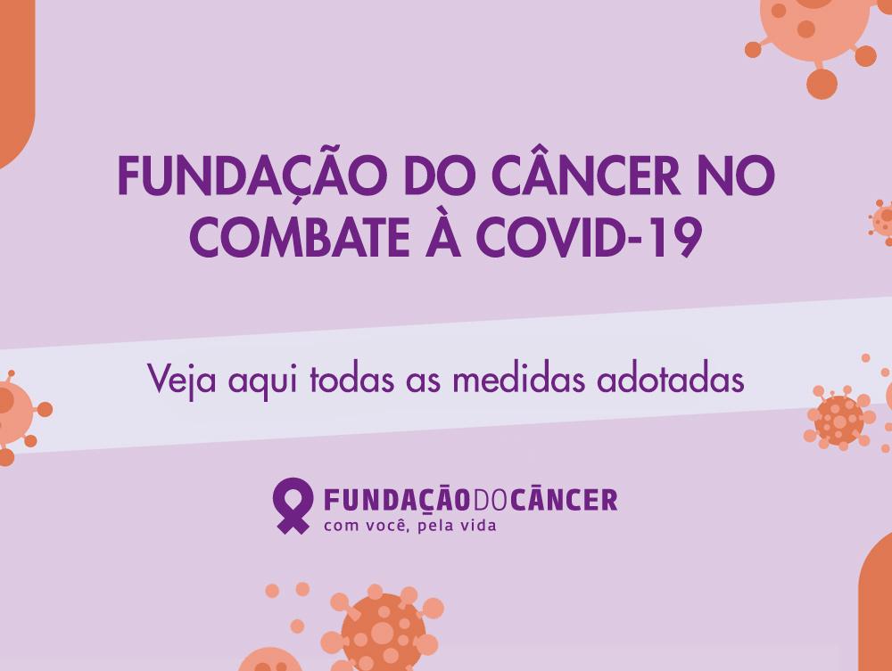 FUNDAÇÃO DO CÂNCER NO COMBATE À COVID-19