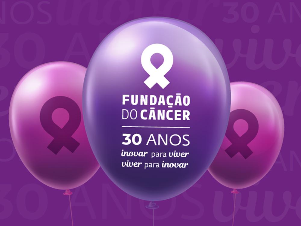 FUNDAÇÃO DO CÂNCER COMPLETA 30 ANOS